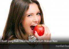 Alasan Buah yang Baik Dikonsumsi Sebelum Makan Nasi